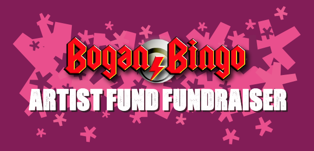 GET TICKETS TO OUR BOGAN BINGO ARTIST FUND FUNDRAISER