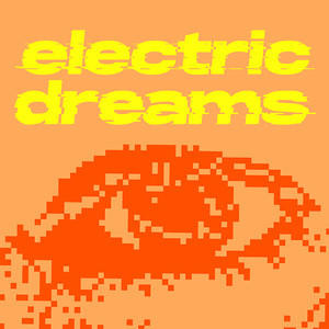 CALLING ALL DREAMERS:  'ELECTRIC DREAMS' TECHNOLOGY CONFERENCE DEBUTS AT ADELAIDE FRINGE 2020